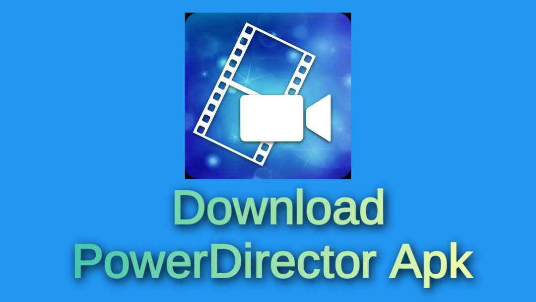 [Free] Download PowerDirector Apk Latest v6.6.1