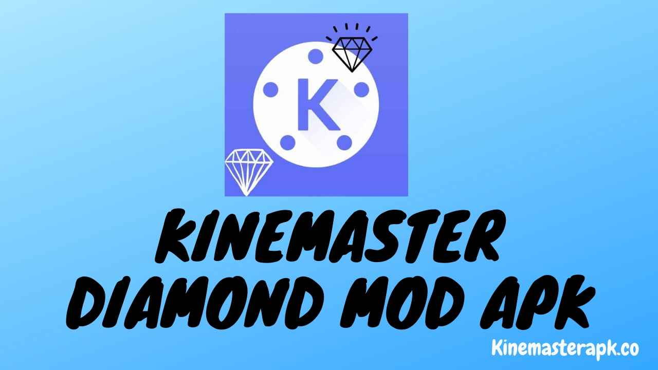 Download Kinemaster Diamond Mod Apk Latest V4.12