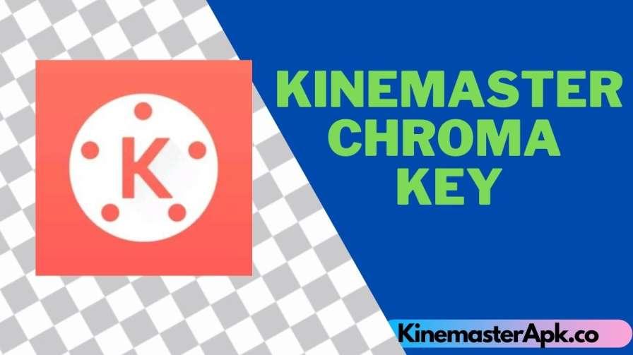Kinemaster Chroma key [Download Free Kinemaster]