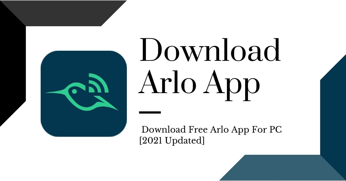 Download Arlo app for PC For Free Latest Version [2021 Updated]